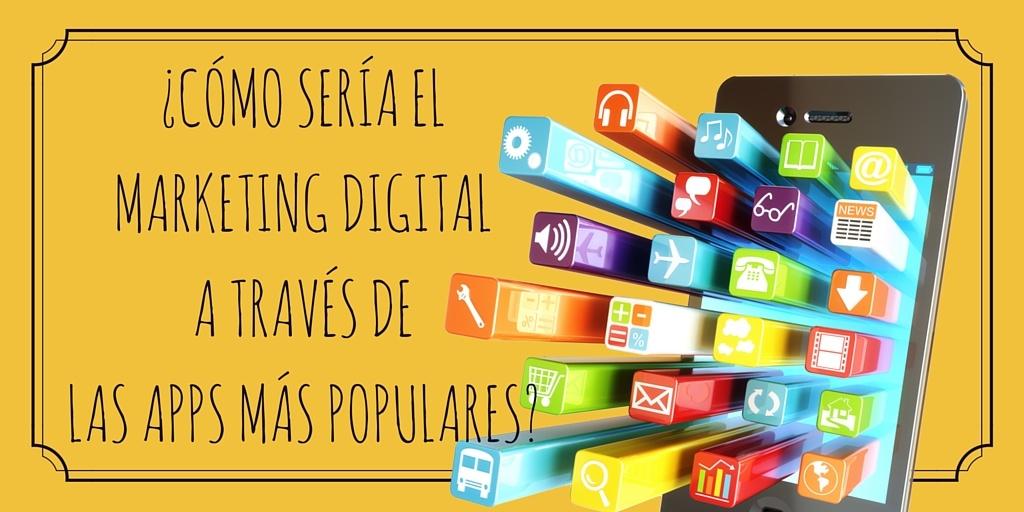 ¿Cómo sería el Marketing Digital a través de las apps más populares?